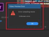 Cara Mengatasi Error Compiling Movie di Adobe Premiere Pro
